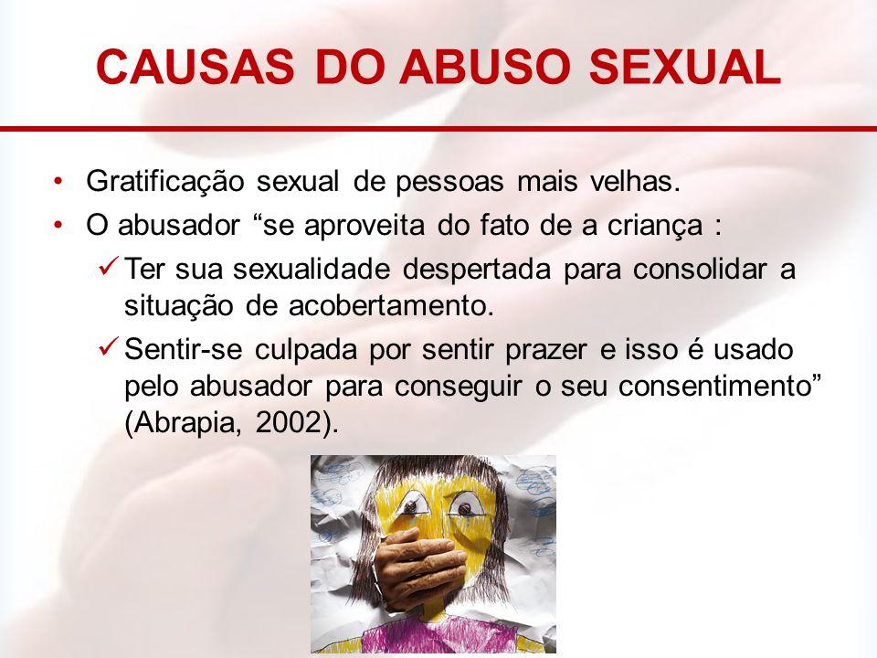 """CAUSAS DO ABUSO SEXUAL Gratificação sexual de pessoas mais velhas. O abusador """"se aproveita do fato de a criança : Ter sua sexualidade despertada para"""