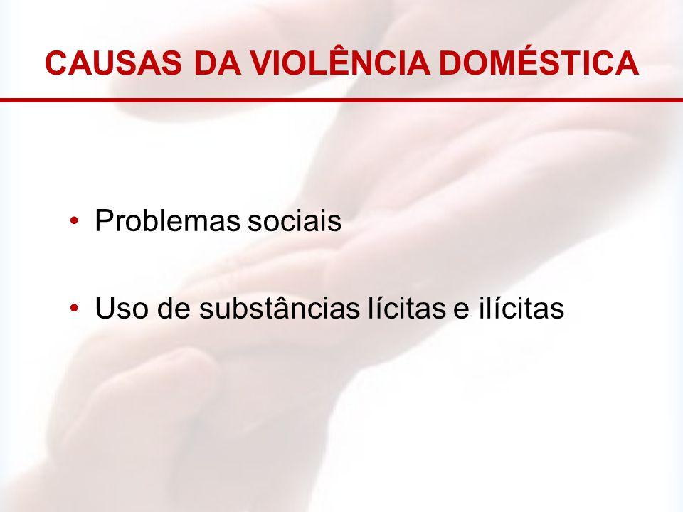 CAUSAS DA VIOLÊNCIA DOMÉSTICA Problemas sociais Uso de substâncias lícitas e ilícitas