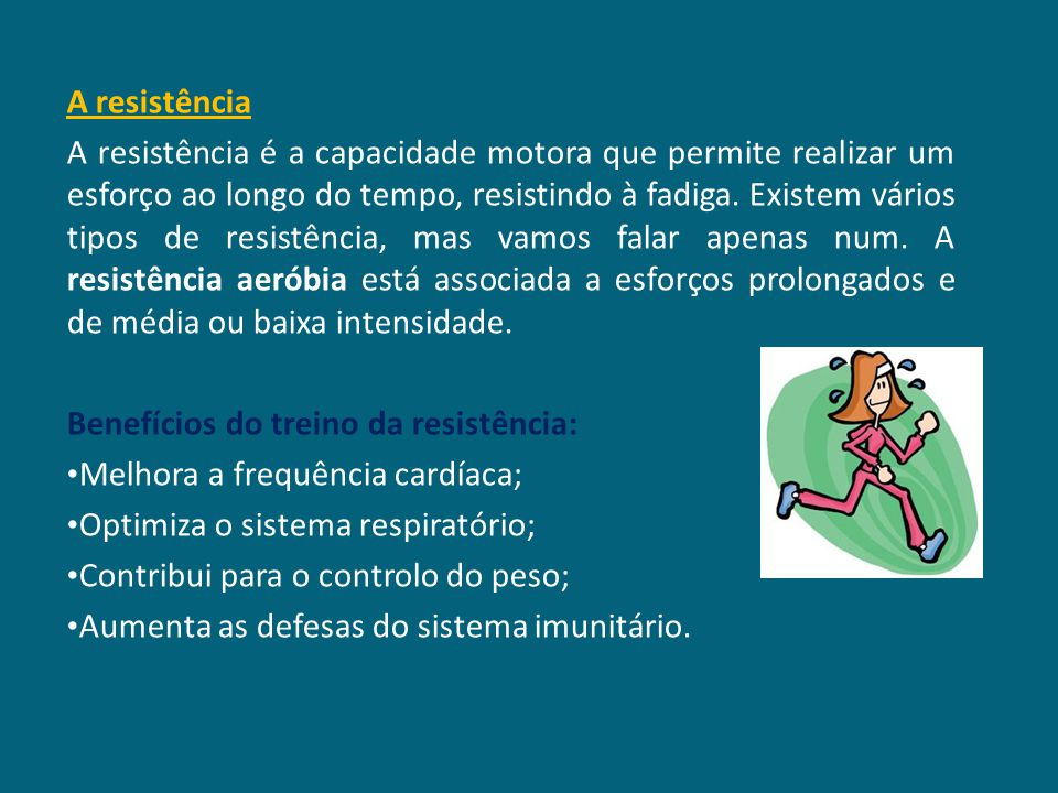 Capacidades Motoras Capacidades Coordenativas Orientação Equilíbrio Ritmo Reacção Agilidade Memória Motora Capacidades Condicionais Força Resistência