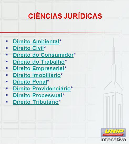 CIÊNCIAS JURÍDICAS  Direito Ambiental* Direito Ambiental  Direito Civil* Direito Civil  Direito do Consumidor* Direito do Consumidor  Direito do T