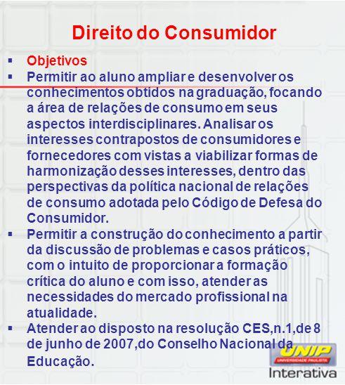 Direito do Consumidor  Objetivos  Permitir ao aluno ampliar e desenvolver os conhecimentos obtidos na graduação, focando a área de relações de consu