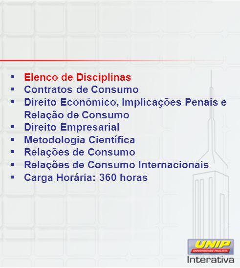  Elenco de Disciplinas  Contratos de Consumo  Direito Econômico, Implicações Penais e Relação de Consumo  Direito Empresarial  Metodologia Cientí