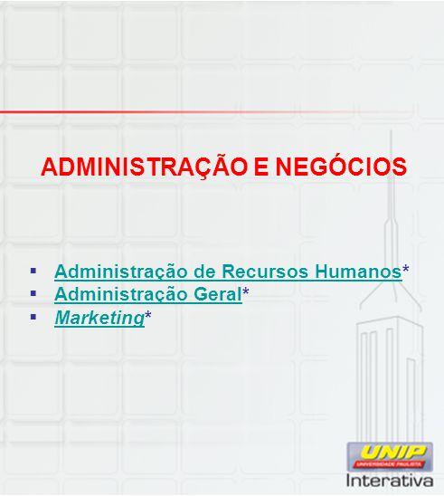 ADMINISTRAÇÃO E NEGÓCIOS  Administração de Recursos Humanos* Administração de Recursos Humanos  Administração Geral* Administração Geral  Marketing