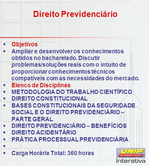 Direito Previdenciário  Objetivos  Ampliar e desenvolver os conhecimentos obtidos no bacharelado. Discutir problemas/soluções reais com o intuito de