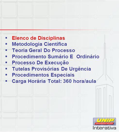  Elenco de Disciplinas  Metodologia Científica  Teoria Geral Do Processo  Procedimento Sumário E Ordinário  Processo De Execução  Tutelas Provis