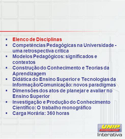  Elenco de Disciplinas  Competências Pedagógicas na Universidade - uma retrospectiva crítica  Modelos Pedagógicos: significados e contextos  Const