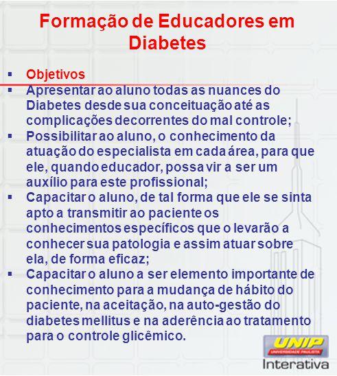 Formação de Educadores em Diabetes  Objetivos  Apresentar ao aluno todas as nuances do Diabetes desde sua conceituação até as complicações decorrent
