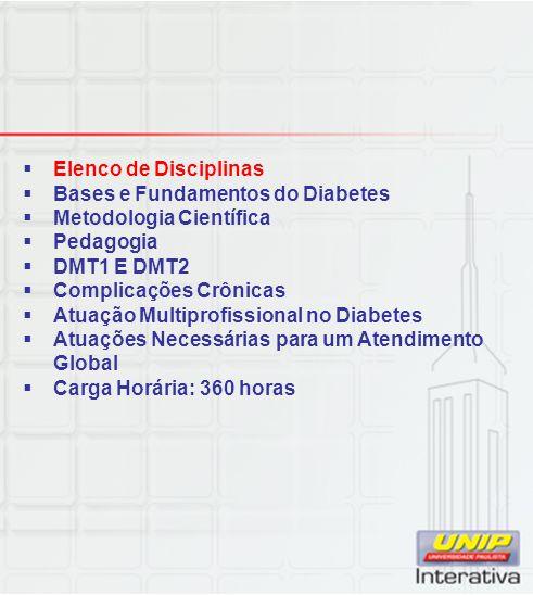  Elenco de Disciplinas  Bases e Fundamentos do Diabetes  Metodologia Científica  Pedagogia  DMT1 E DMT2  Complicações Crônicas  Atuação Multipr