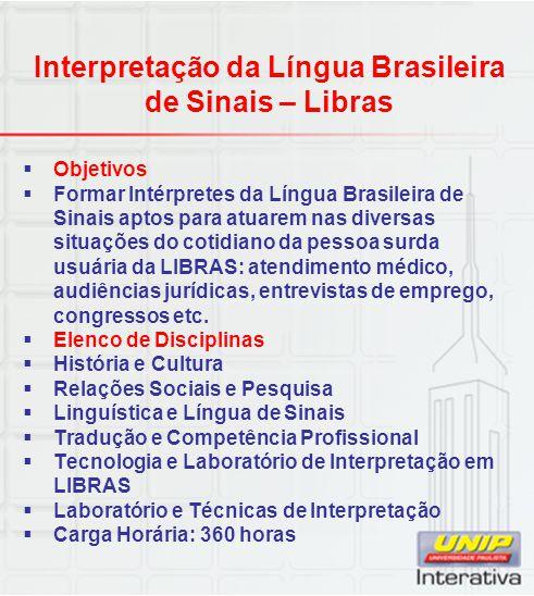 Interpretação da Língua Brasileira de Sinais – Libras  Objetivos  Formar Intérpretes da Língua Brasileira de Sinais aptos para atuarem nas diversas