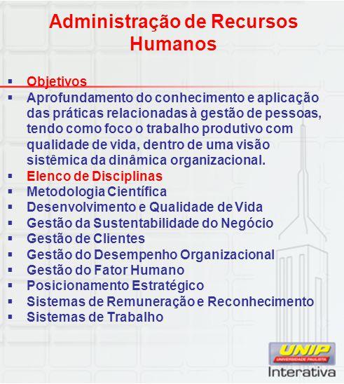 Administração de Recursos Humanos  Objetivos  Aprofundamento do conhecimento e aplicação das práticas relacionadas à gestão de pessoas, tendo como f