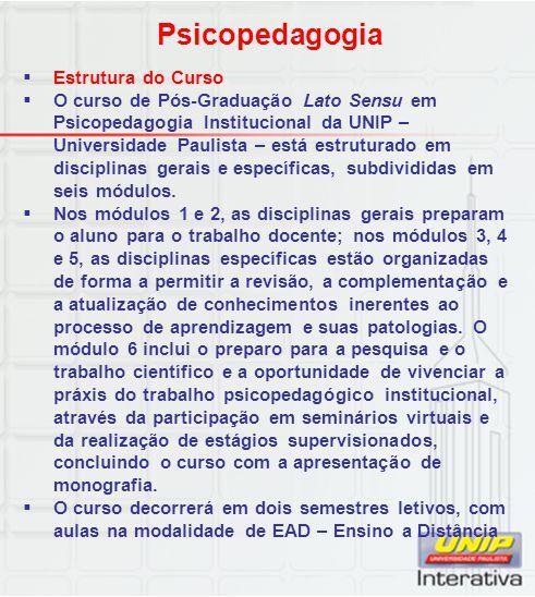 Psicopedagogia  Estrutura do Curso  O curso de Pós-Graduação Lato Sensu em Psicopedagogia Institucional da UNIP – Universidade Paulista – está estru