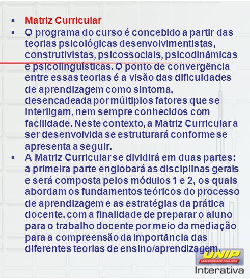  Matriz Curricular  O programa do curso é concebido a partir das teorias psicológicas desenvolvimentistas, construtivistas, psicossociais, psicodinâ