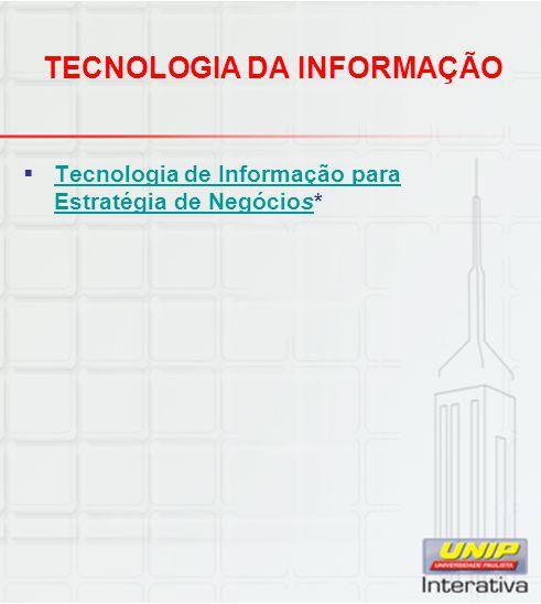 TECNOLOGIA DA INFORMAÇÃO  Tecnologia de Informação para Estratégia de Negócios* Tecnologia de Informação para Estratégia de Negócios