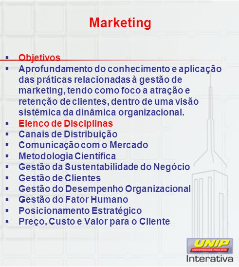 Marketing  Objetivos  Aprofundamento do conhecimento e aplicação das práticas relacionadas à gestão de marketing, tendo como foco a atração e retenç