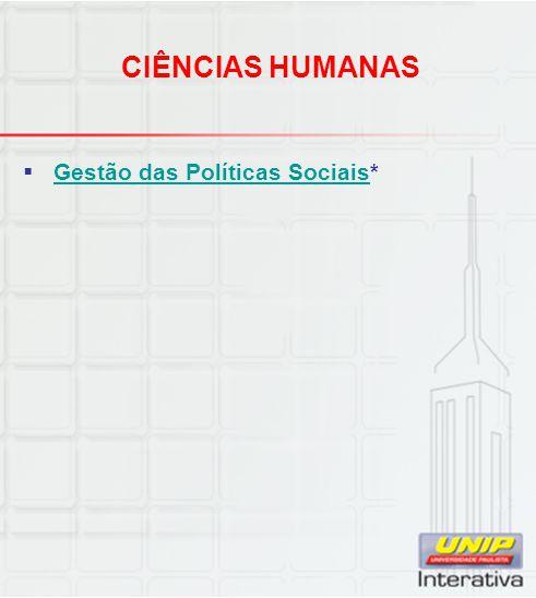 CIÊNCIAS HUMANAS  Gestão das Políticas Sociais* Gestão das Políticas Sociais