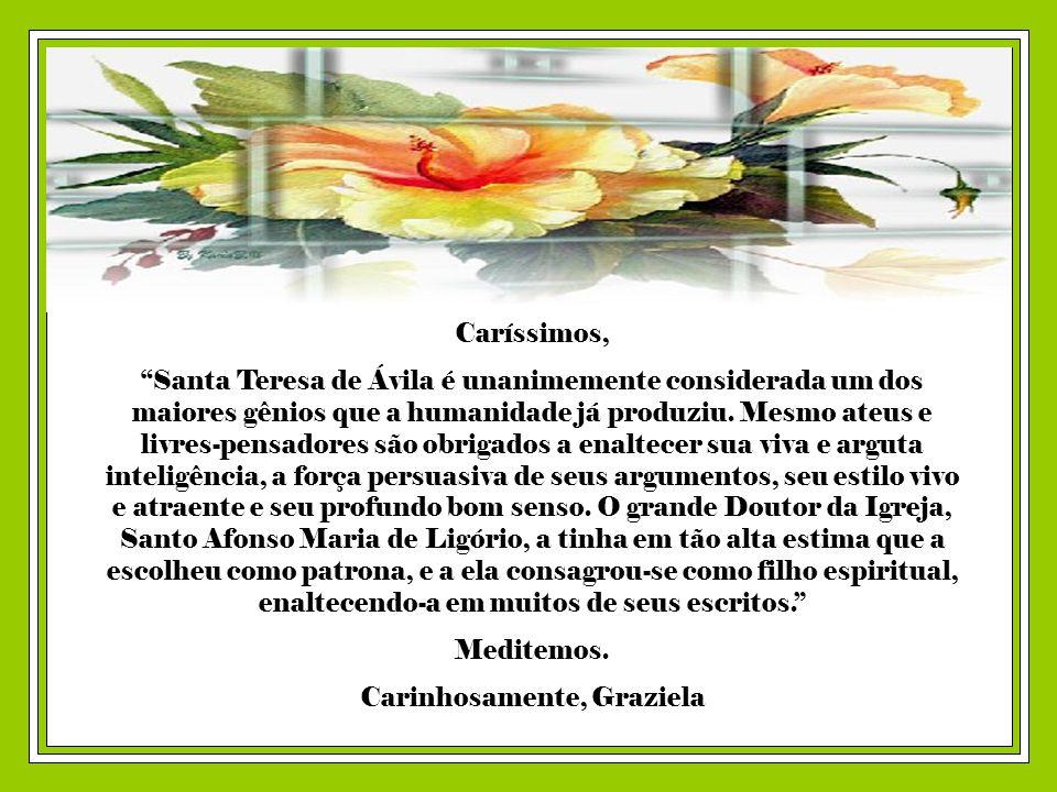 Caríssimos, Santa Teresa de Ávila é unanimemente considerada um dos maiores gênios que a humanidade já produziu.