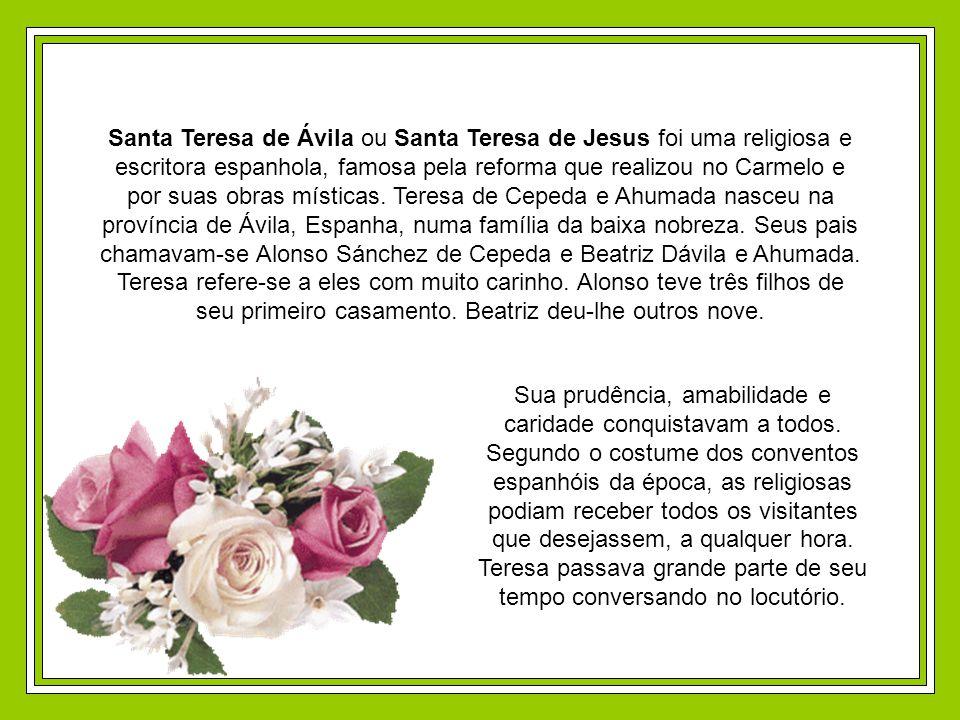 Santa Teresa de Ávila ou Santa Teresa de Jesus foi uma religiosa e escritora espanhola, famosa pela reforma que realizou no Carmelo e por suas obras místicas.