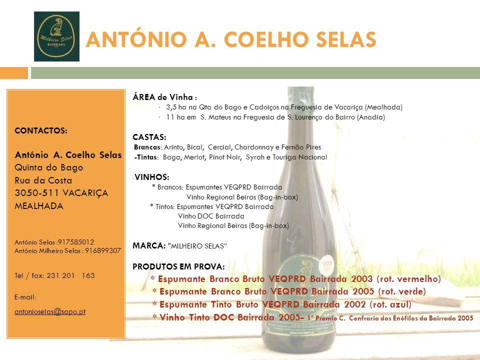 ANTÓNIO A. COELHO SELAS CONTACTOS: António A. Coelho Selas Quinta do Bago Rua da Costa 3050-511 VACARIÇA MEALHADA António Selas :917585012 António Mil