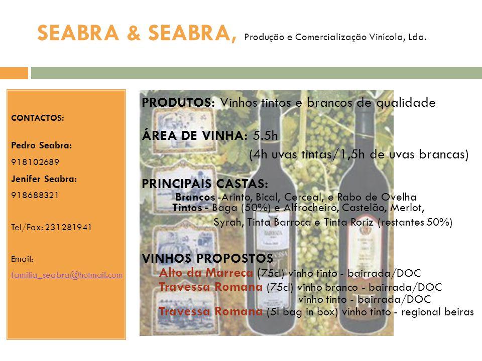 SEABRA & SEABRA, Produção e Comercialização Vinícola, Lda. PRODUTOS: Vinhos tintos e brancos de qualidade ÁREA DE VINHA: 5.5h (4h uvas tintas/1,5h de