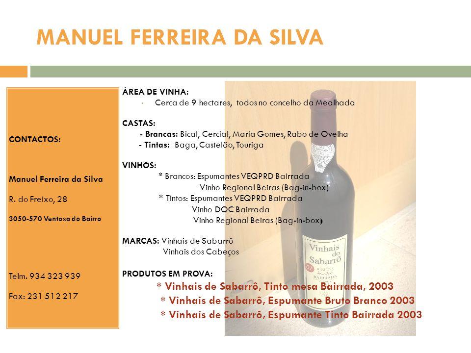 MANUEL FERREIRA DA SILVA CONTACTOS: Manuel Ferreira da Silva R. do Freixo, 28 3050-570 Ventosa do Bairro Telm. 934 323 939 Fax: 231 512 217 ÁREA DE VI