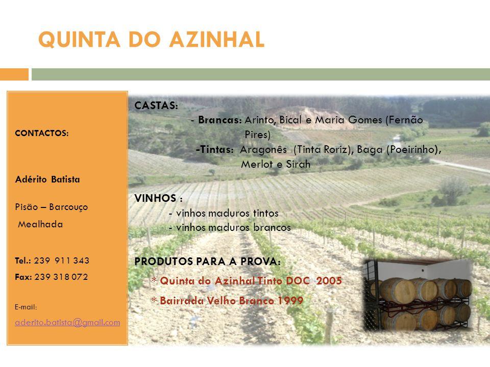 QUINTA DO AZINHAL CASTAS: - Brancas: Arinto, Bical e Maria Gomes (Fernão Pires) -Tintas: Aragonês (Tinta Roriz), Baga (Poeirinho), Merlot e Sirah VINH