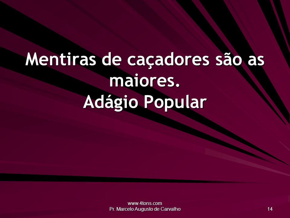 www.4tons.com Pr.Marcelo Augusto de Carvalho 14 Mentiras de caçadores são as maiores.