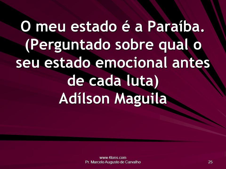 www.4tons.com Pr.Marcelo Augusto de Carvalho 25 O meu estado é a Paraíba.