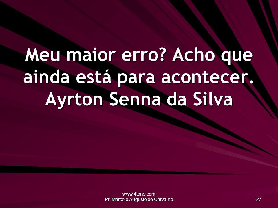 www.4tons.com Pr. Marcelo Augusto de Carvalho 27 Meu maior erro.