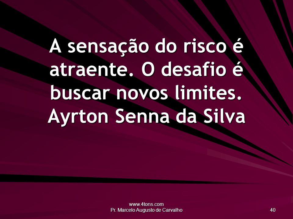 www.4tons.com Pr. Marcelo Augusto de Carvalho 40 A sensação do risco é atraente.