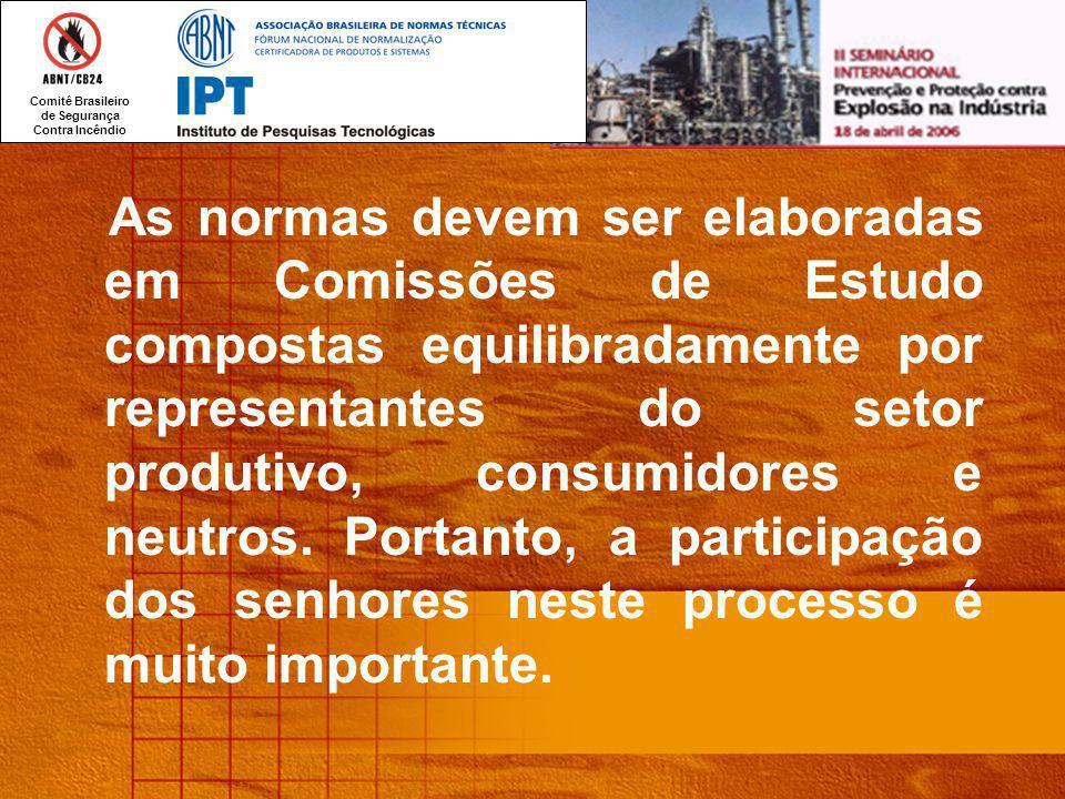 Comitê Brasileiro de Segurança Contra Incêndio As normas devem ser elaboradas em Comissões de Estudo compostas equilibradamente por representantes do setor produtivo, consumidores e neutros.