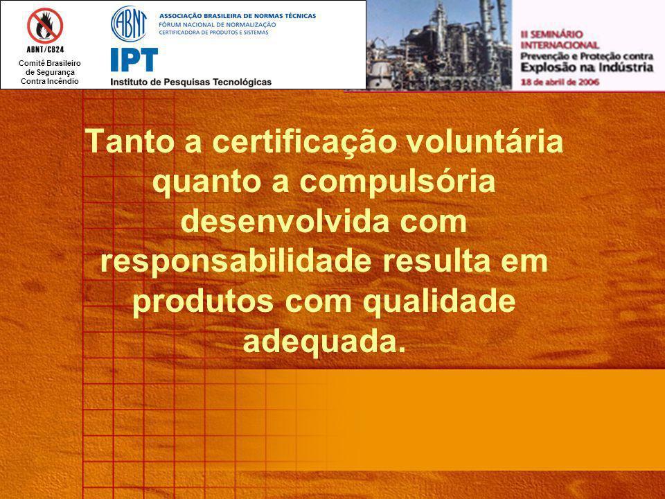 Comitê Brasileiro de Segurança Contra Incêndio Tanto a certificação voluntária quanto a compulsória desenvolvida com responsabilidade resulta em produtos com qualidade adequada.