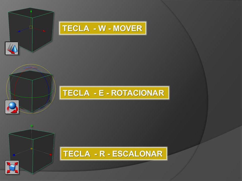 TECLA - W - MOVER TECLA - E - ROTACIONAR TECLA - R - ESCALONAR