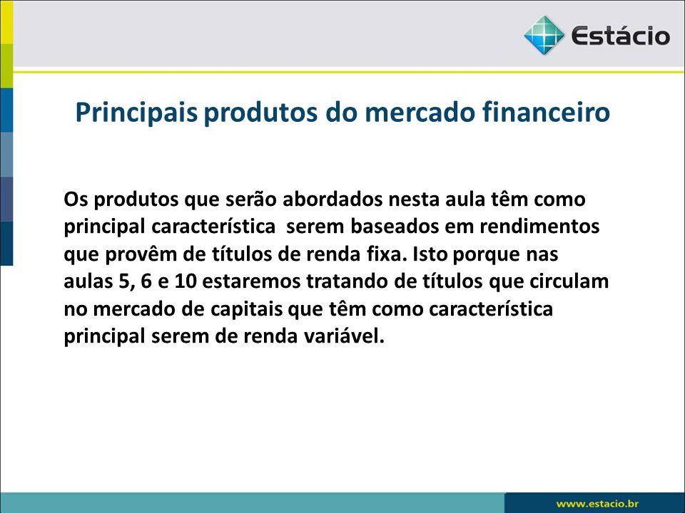 Principais produtos do mercado financeiro Podem ser classificados em títulos de dívida, seja pública ou privada, e títulos de crédito, como notas promissórias, debêntures e letras hipotecárias.