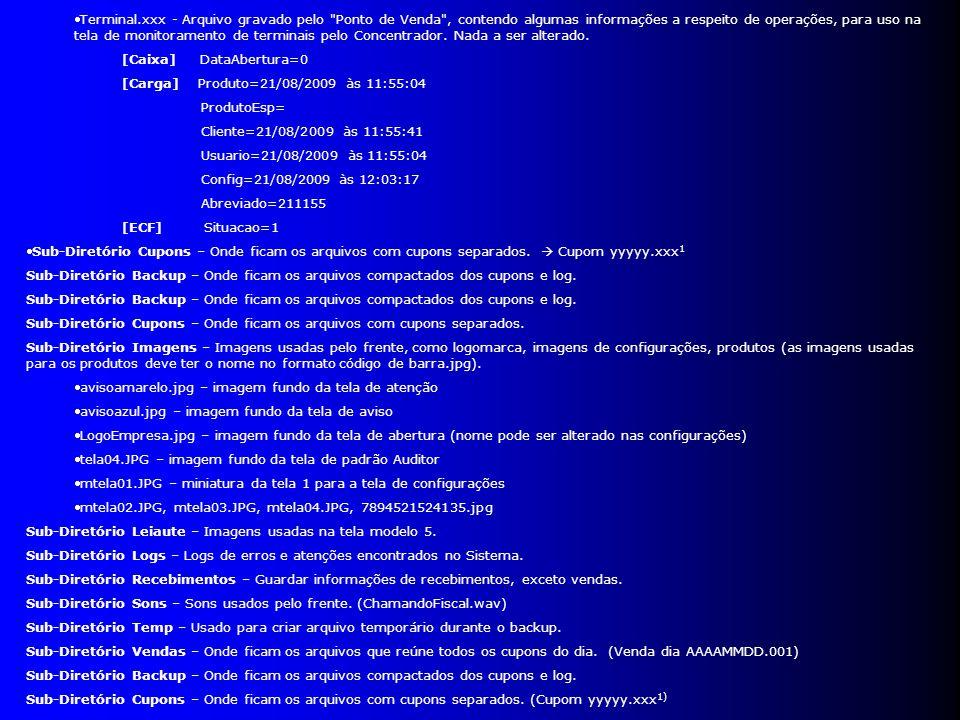 Terminal.xxx - Arquivo gravado pelo Ponto de Venda , contendo algumas informações a respeito de operações, para uso na tela de monitoramento de terminais pelo Concentrador.