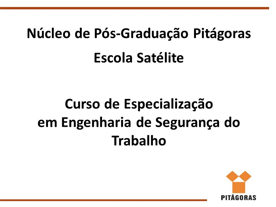 Núcleo de Pós-Graduação Pitágoras Escola Satélite Curso de Especialização em Engenharia de Segurança do Trabalho