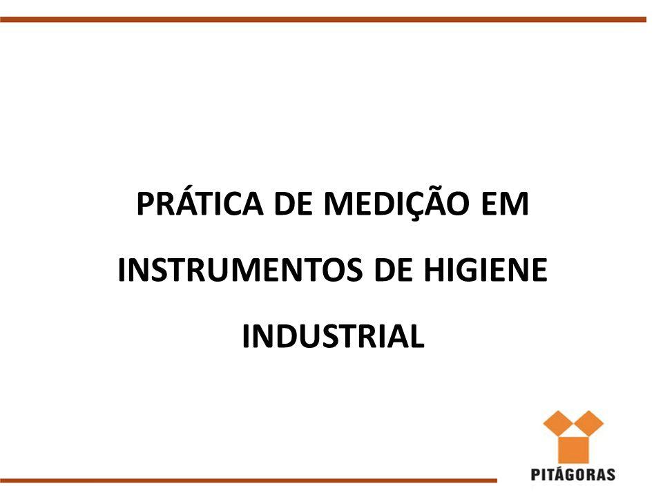 PRÁTICA DE MEDIÇÃO EM INSTRUMENTOS DE HIGIENE INDUSTRIAL