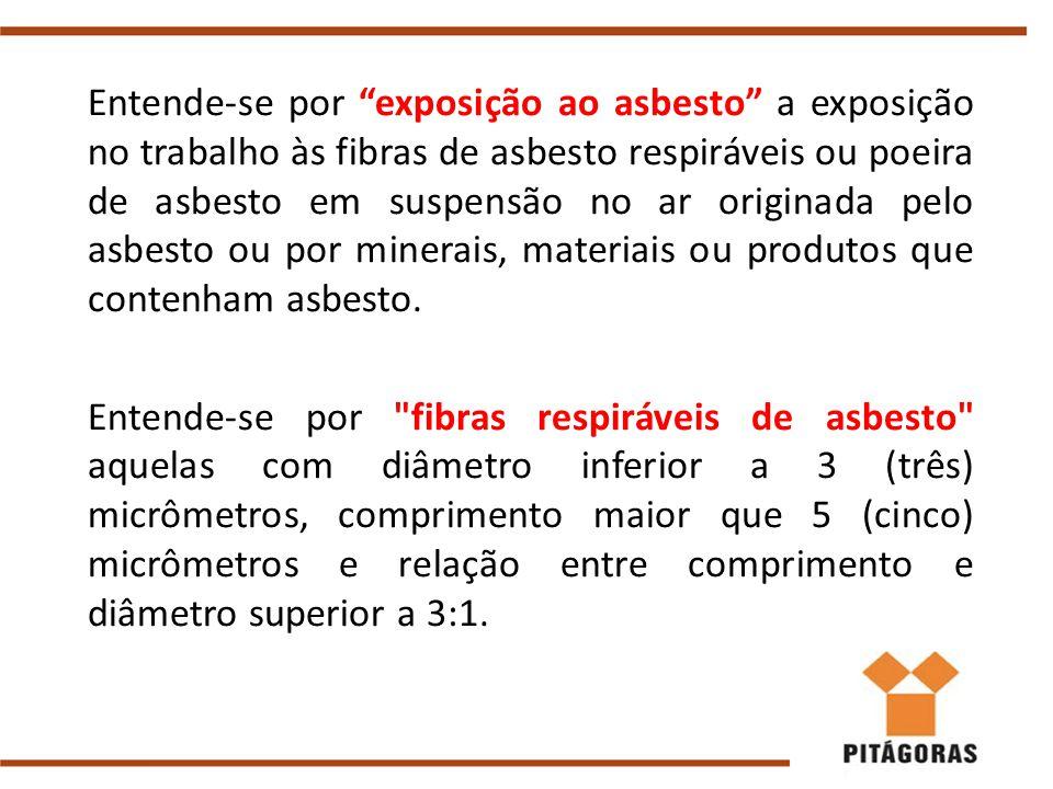 """Entende-se por """"exposição ao asbesto"""" a exposição no trabalho às fibras de asbesto respiráveis ou poeira de asbesto em suspensão no ar originada pelo"""