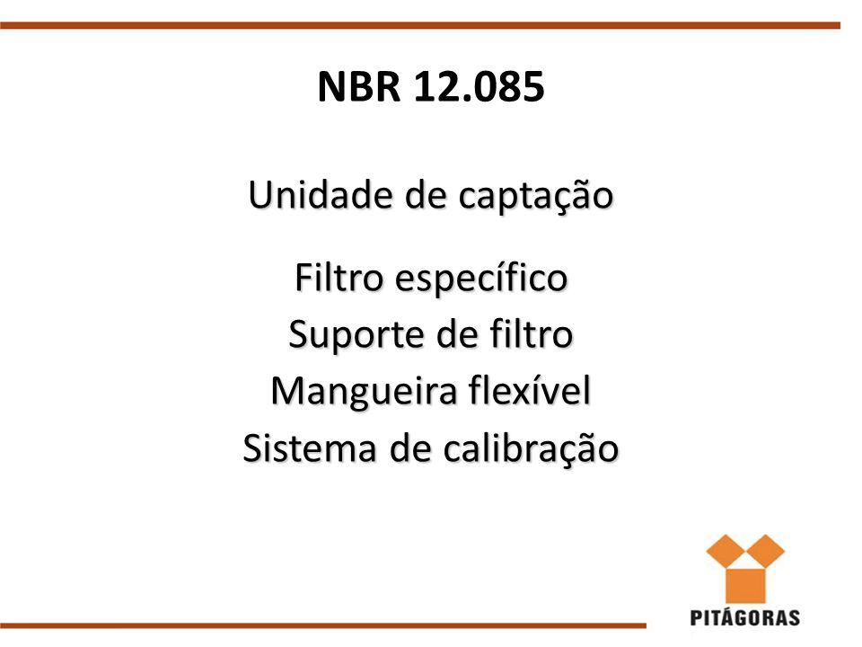 Unidade de captação Filtro específico Suporte de filtro Mangueira flexível Sistema de calibração NBR 12.085