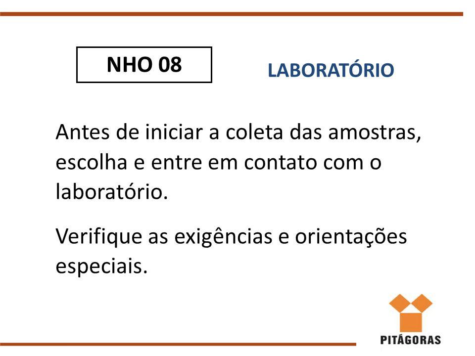 Antes de iniciar a coleta das amostras, escolha e entre em contato com o laboratório. Verifique as exigências e orientações especiais. LABORATÓRIO NHO
