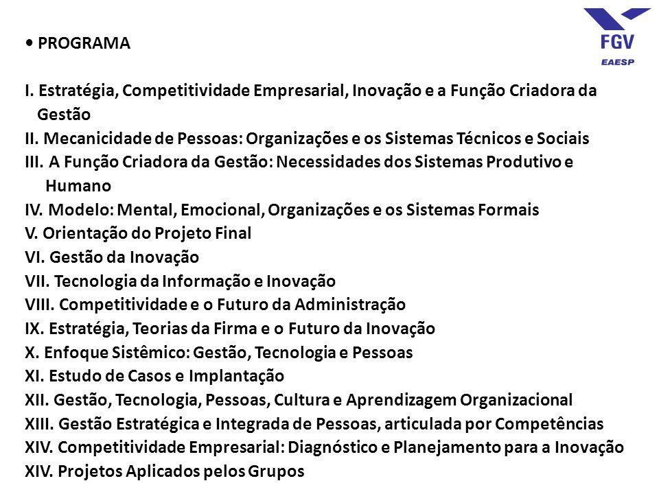 PROGRAMA I. Estratégia, Competitividade Empresarial, Inovação e a Função Criadora da Gestão II. Mecanicidade de Pessoas: Organizações e os Sistemas Té