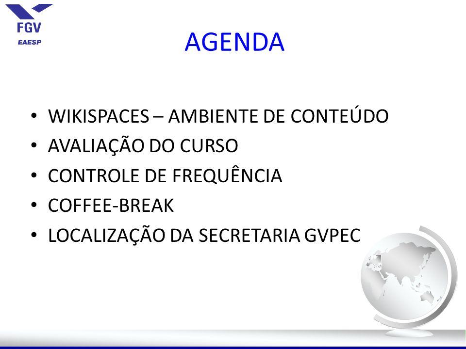 AGENDA WIKISPACES – AMBIENTE DE CONTEÚDO AVALIAÇÃO DO CURSO CONTROLE DE FREQUÊNCIA COFFEE-BREAK LOCALIZAÇÃO DA SECRETARIA GVPEC