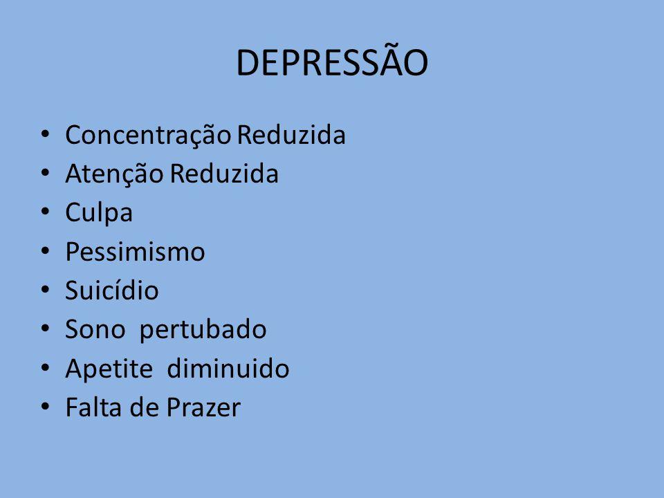 DEPRESSÃO Concentração Reduzida Atenção Reduzida Culpa Pessimismo Suicídio Sono pertubado Apetite diminuido Falta de Prazer