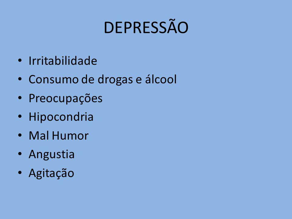 DEPRESSÃO Irritabilidade Consumo de drogas e álcool Preocupações Hipocondria Mal Humor Angustia Agitação