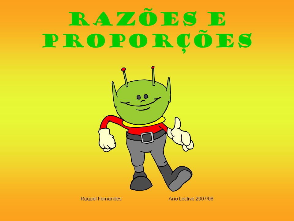 Razões e Proporções Raquel FernandesAno Lectivo 2007/08