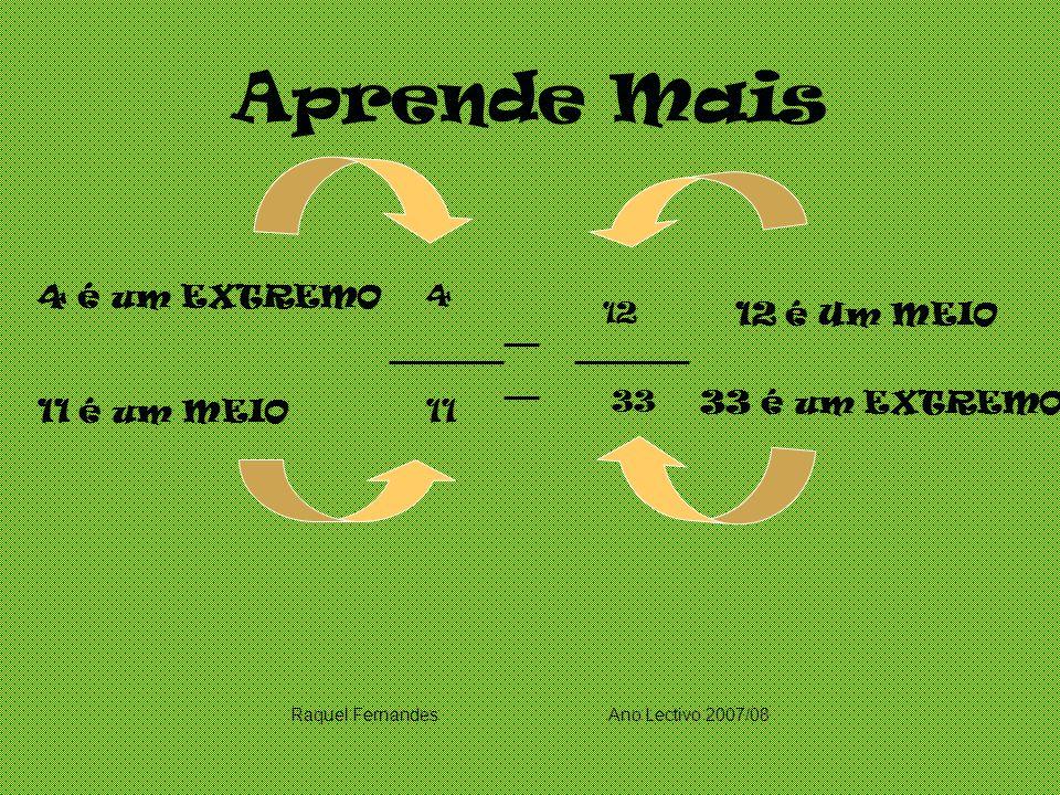 Aprende Mais 33 é um EXTREMO 4 é um EXTREMO 4 11 é um MEIO11 12 é Um MEIO 12 33 Raquel FernandesAno Lectivo 2007/08