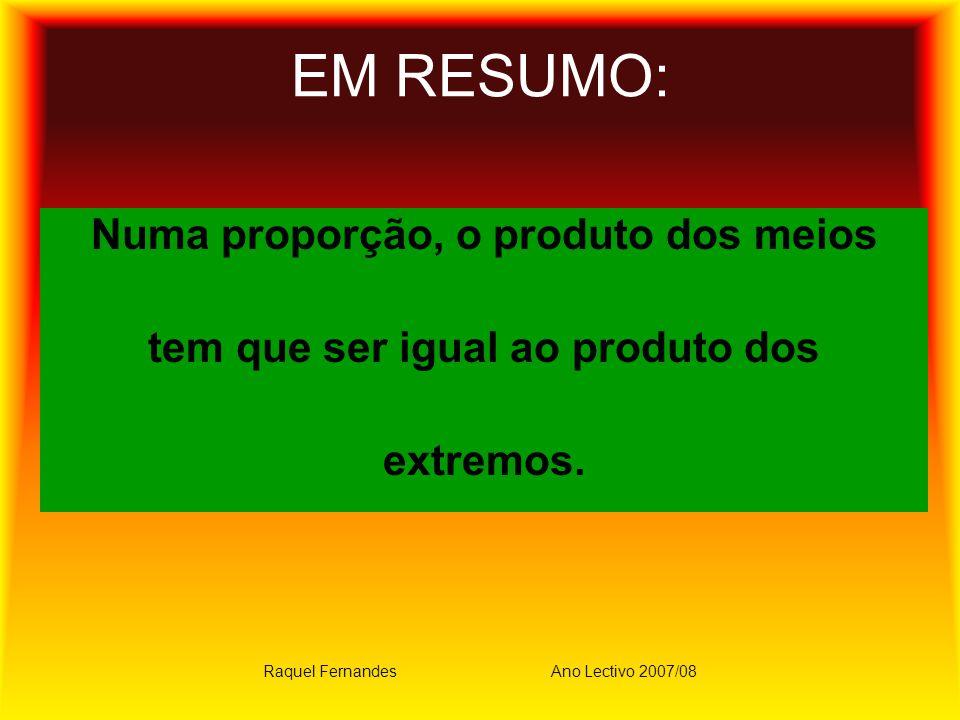 EM RESUMO: Numa proporção, o produto dos meios tem que ser igual ao produto dos extremos.
