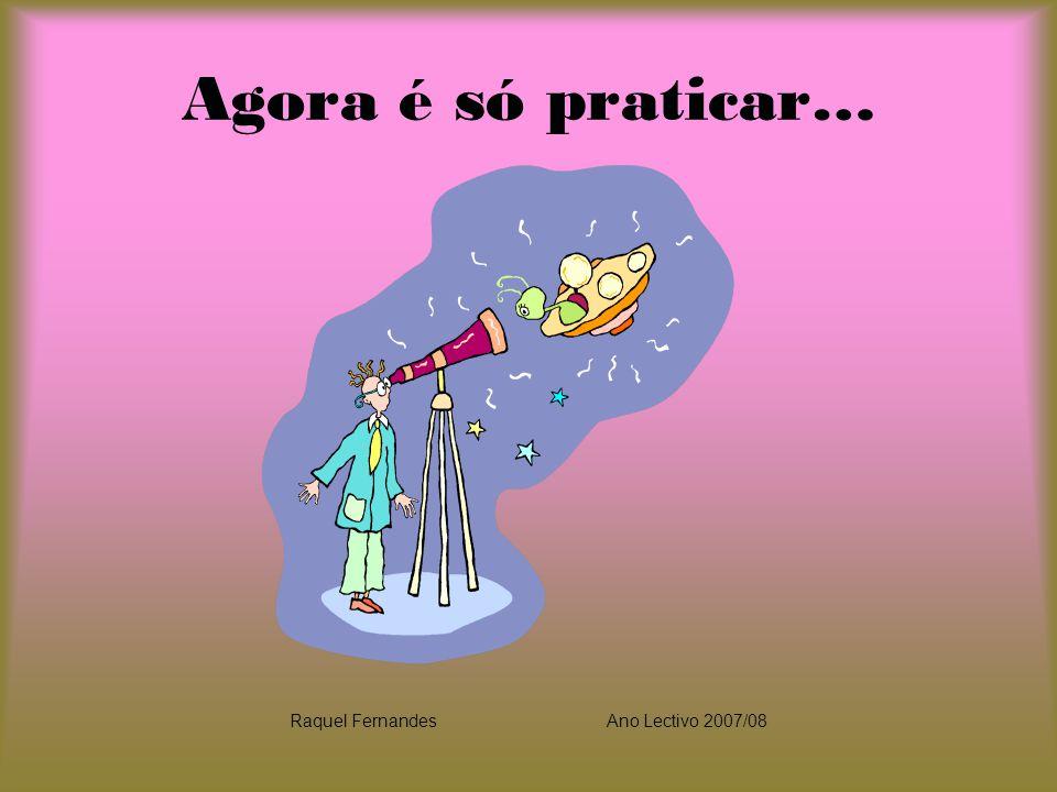 Agora é só praticar… Raquel FernandesAno Lectivo 2007/08