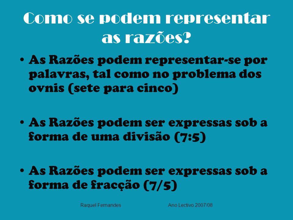 Como se podem representar as razões? As Razões podem representar-se por palavras, tal como no problema dos ovnis (sete para cinco) As Razões podem ser