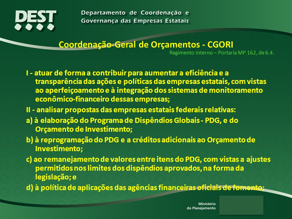 Coordenação-Geral de Orçamentos - CGORI Regimento Interno – Portaria MP 162, de 6.4. I - atuar de forma a contribuir para aumentar a eficiência e a tr