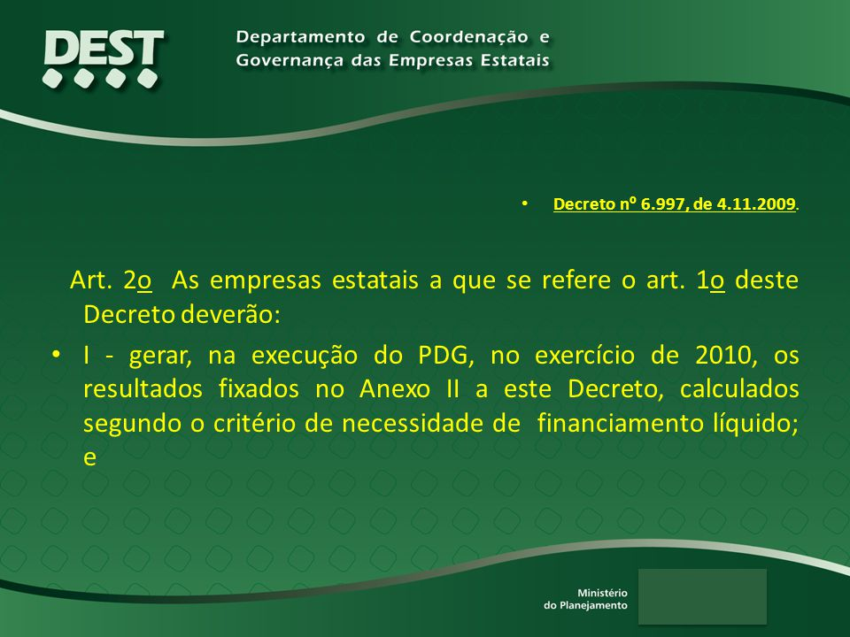 Decreto n º 6.997, de 4.11.2009. Art. 2o As empresas estatais a que se refere o art.